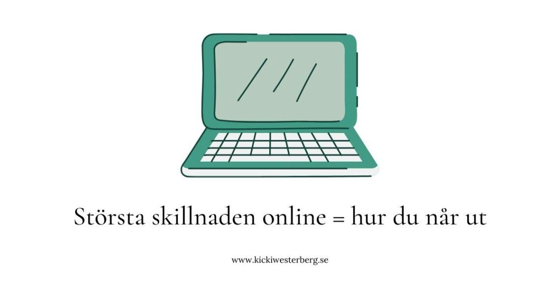 största skillnaden online att nå ut